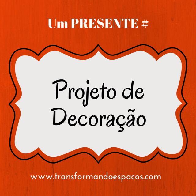 Dica de Presente nº4: Projeto de Decoração