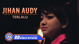 Lirik Lagu Jihan Audy - Terlalu