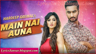 Main Nai Auna Lyrics : Hardeep Grewal