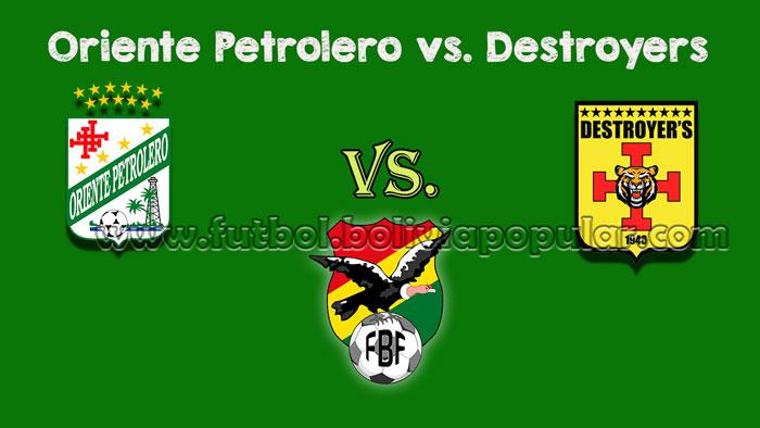 Ver Oriente Petrolero vs. Destroyers - En Vivo - Online - Torneo Clausura 2018