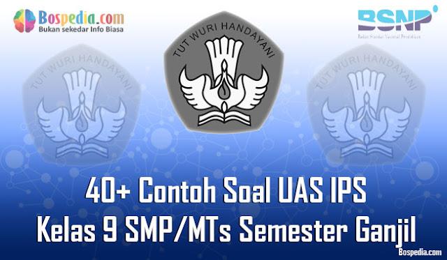 pada kesempatan kali ini kakak ingin berbagi beberapa soal yang mungkin akan dibutuhkan a Lengkap - 40+ Contoh Soal UAS IPS Kelas 9 SMP/MTs Semester Ganjil Terbaru