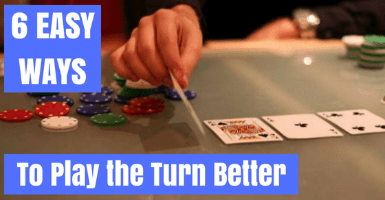 6 Very Simple Ways to Play the Turn More Profitably