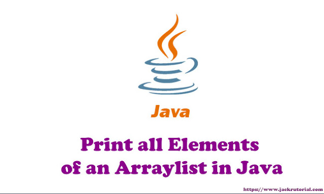 How to Print all Elements of an Arraylist in Java