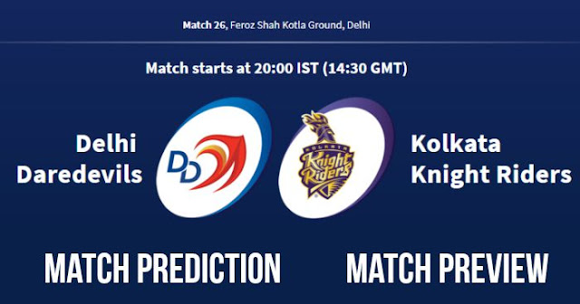 IPL 2018 Match 26 DD vs KKR Match Prediction, Preview and Head to Head: Who Will Win?