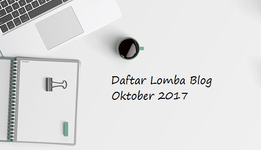 Daftar Lomba Blog Oktober 2017 Lengap Dengan Hadiah Jutaan Rupiah