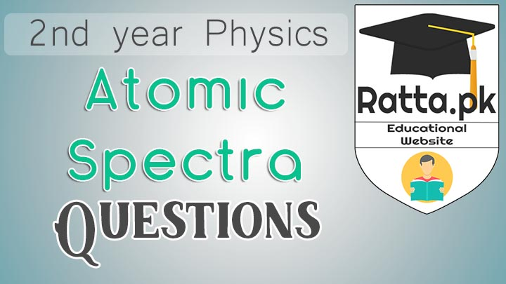 2nd Year Physics Chapter 20 Atomic Spectra Short Questions Notes