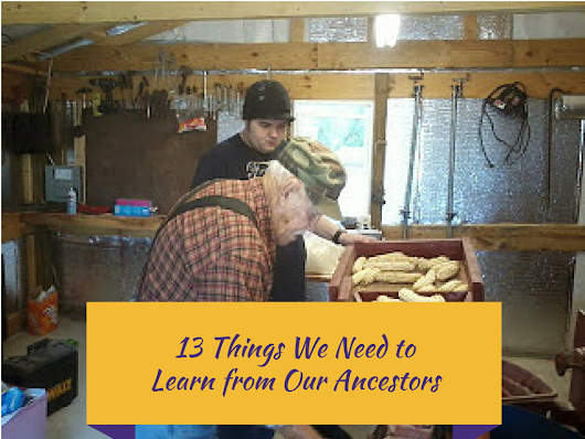 13 Things We Need to Learn From Our Ancestors