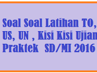Download Soal Soal  TO, US, UN , Kisi Kisi Ujian Praktek  SD/MI 2016-2017