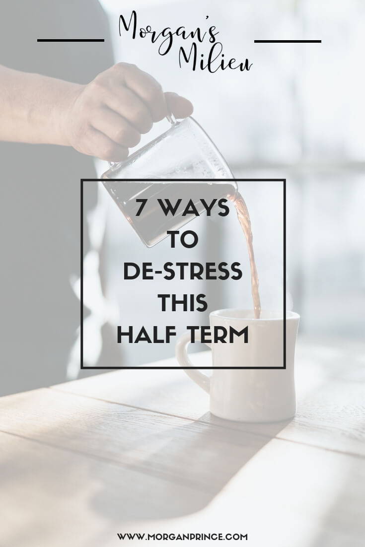 7 Ways To De-Stress This Half Term | You don't have to spend a fortune or go to lots of places to have a great half term.