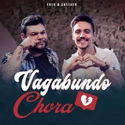 Baixar Música Vagabundo Chora - Fred e Gustavo Mp3