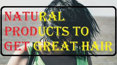 Best 5 Natural Products To Get Great Hair,Safe your hair with this 5 Natural Products