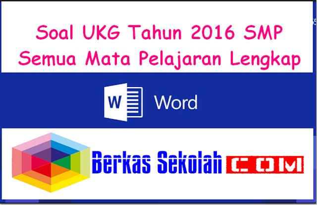 Download Soal UKG Tahun 2016 SMP Semua Mata Pelajaran Lengkap