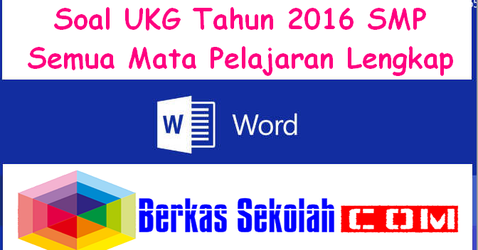 Soal Ukg Tahun 2016 Smp Semua Mata Pelajaran Lengkap Berkas Sekolah