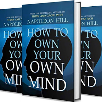 Napoleon Hill's Book: How to Own Your Own Mind - Creative Vision, Organised Thoughts and Controlled Attention..