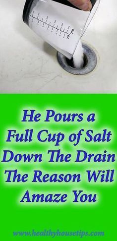 He Pours A Full Cup Of Salt Down The Drain The Reason