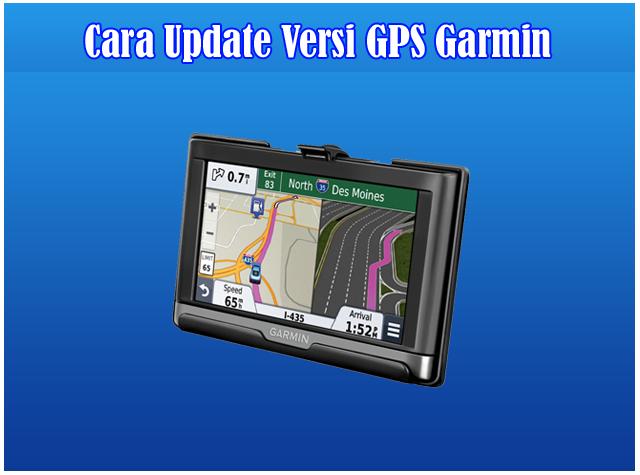 Cara Update GPS atau Map Update Garmin Semua Tipe