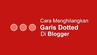 Cara Menghilangkan Garis Dotted Di Blog