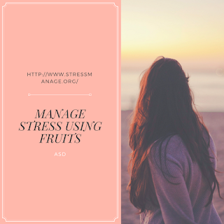 how to manage stress using fruits