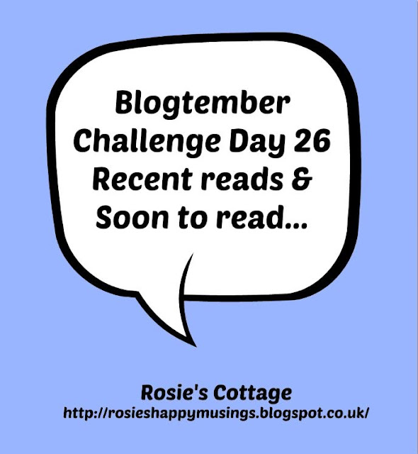 Blogtember Day 26 Recent Reads & Soon To Be read