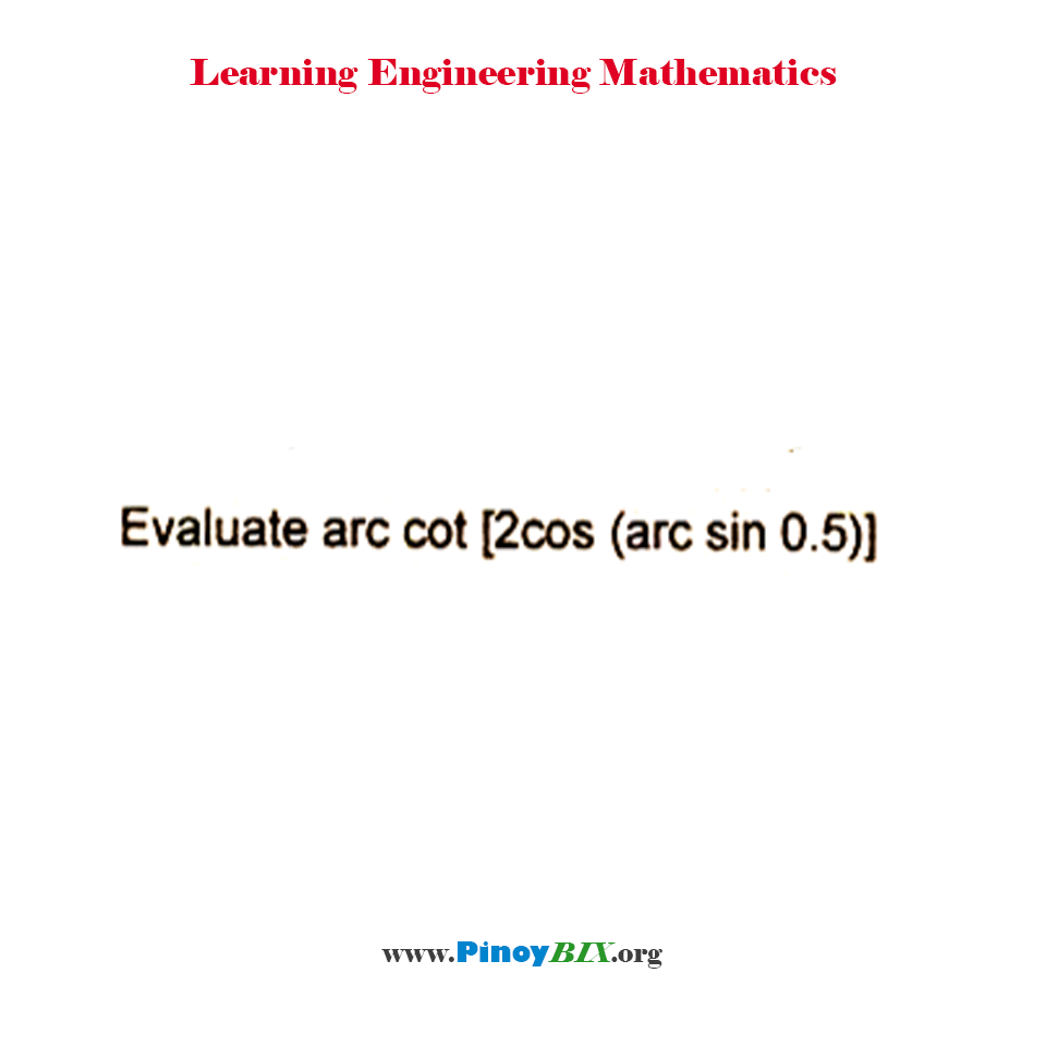 Evaluate arc cot [2cos (arc sin 0.5)]