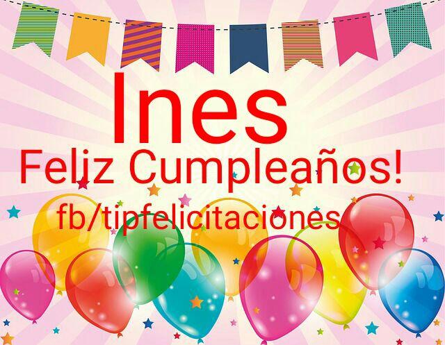 Tarjetas de felicitaciones de cumpleaños con nombres Ines feliz cumple