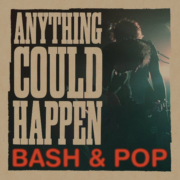 BASH AND POP - Anything could happen 1