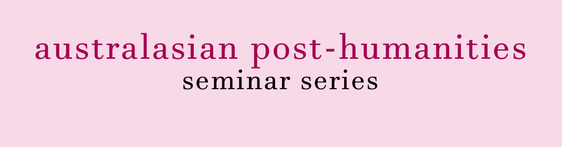 australasian post-humanities seminar series