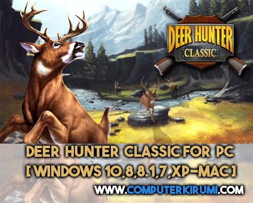 Download-Install Deer Hunter Classic Game For PC[windows 7,8,8-1,10,MAC] for Free.jpg