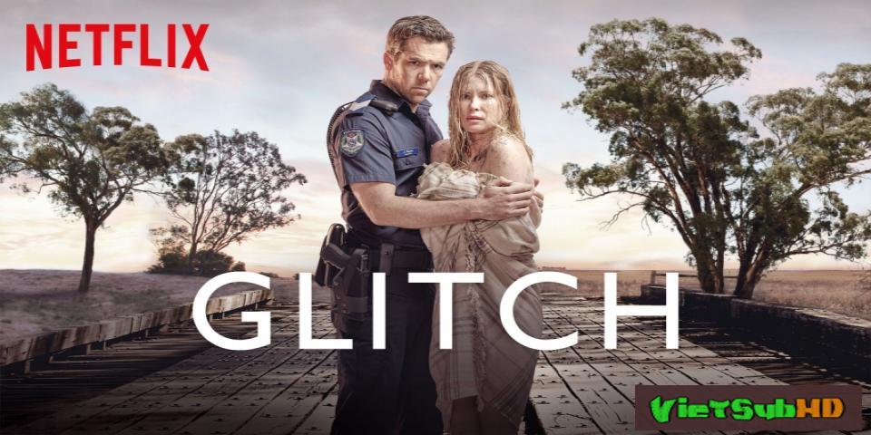 Phim Biến động (Phần 1) Hoàn tất (6/6) VietSub HD   Glitch (Season 1) 2016