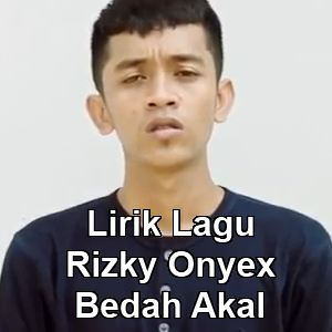 Lirik Lagu Rizky Onyex - Bedah Akal