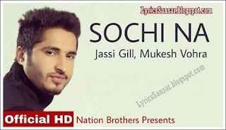 Sochi Naa Lyrics : Jassi Gill & Mukesh Vohra