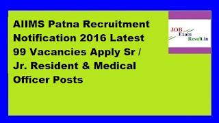 AIIMS Patna Recruitment Notification 2016 Latest 99 Vacancies Apply Sr / Jr. Resident & Medical Officer Posts