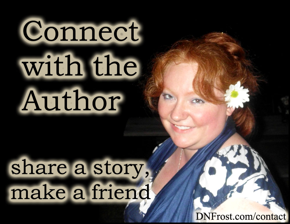 Connect with the Author http://DNFrost.com/contact Ask a question, share a story, make a friend. #TotKW by D.N.Frost @DNFrost13