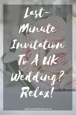 https://www.sunsetdesires.co.uk/2018/06/last-minute-invitation-to-uk-wedding.html