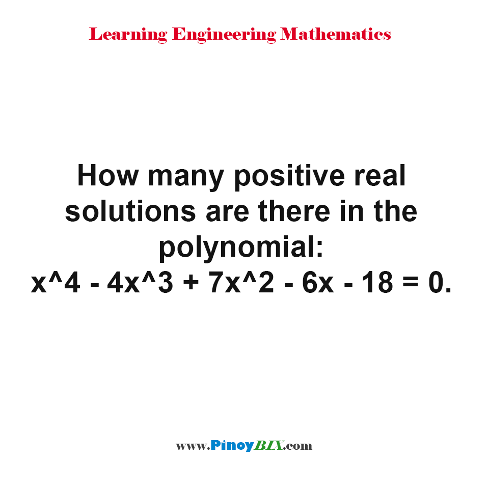 How many positive real solutions are there in the polynomial