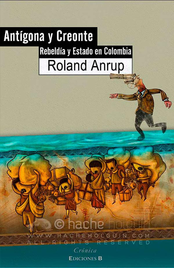Antígona y Creonte, Rebeldía y Estado en Colombia de Roland Anrup