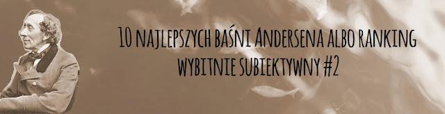 http://pierogipruskie.blogspot.com/2015/02/10-najlepszych-basni-andersena-albo.html
