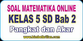 Soal Online Matematika Kelas 5 SD Bab 2 Pangkat dan Akar - Langsung Ada Nilainya