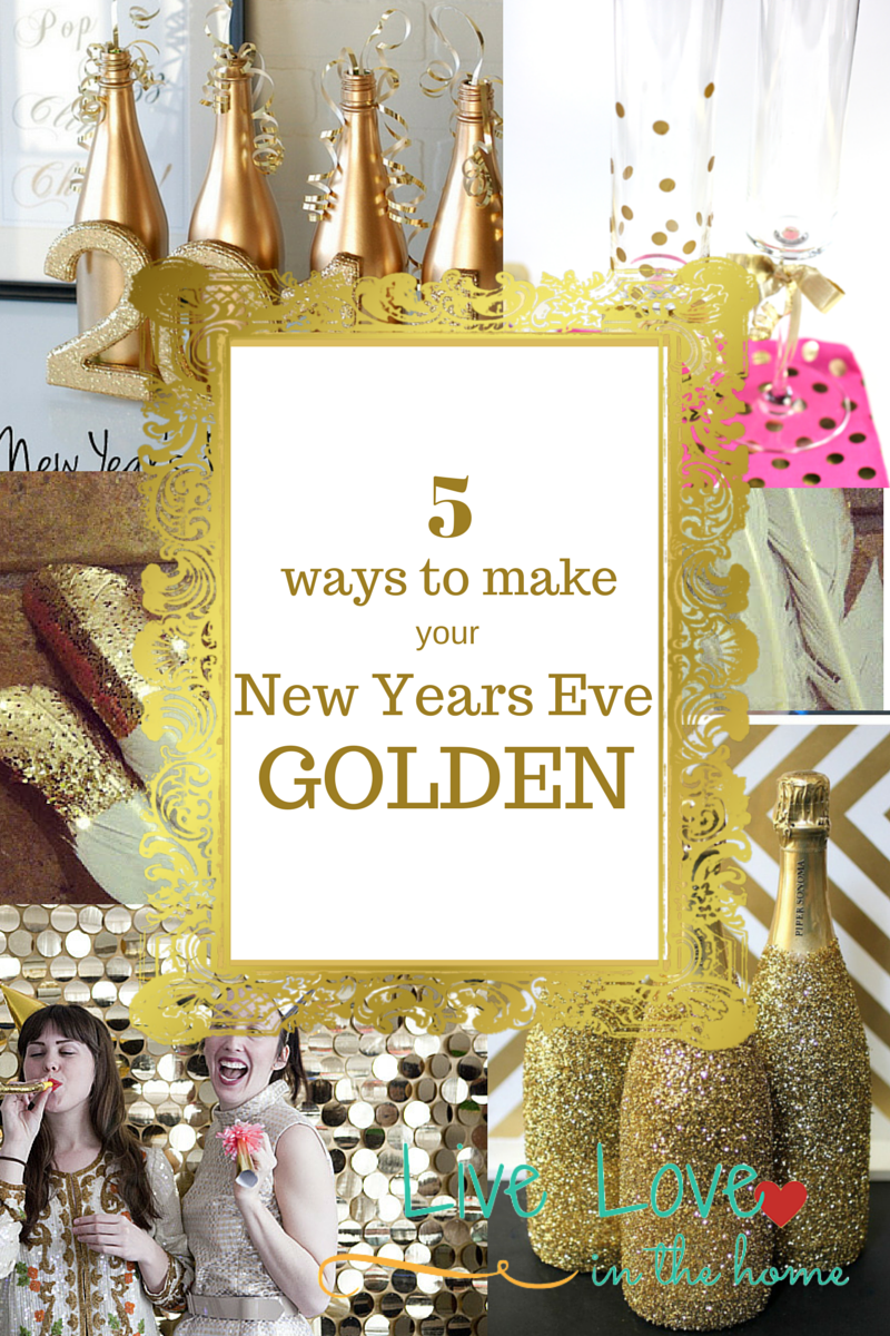 5 Ways to Make Your New Years Eve Party Golden | Live Love in the Home