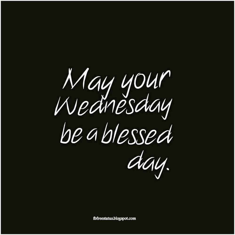 May your Wednesday be a blessed day.