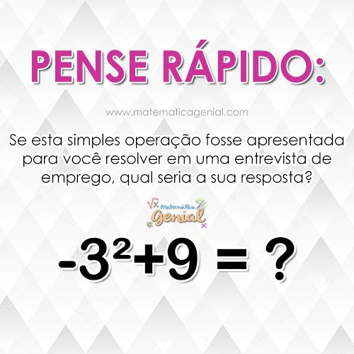-3²+9 = ? - Se esta simples operação fosse apresentada para você resolver em uma entrevista...