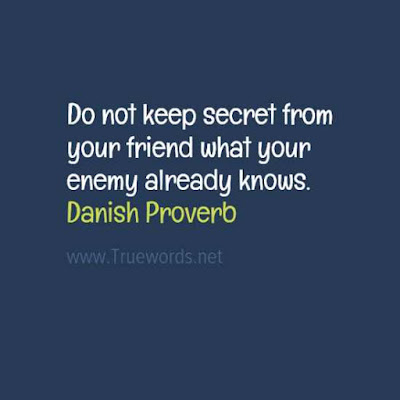 Do not keep secret from your friend what your enemy already knows