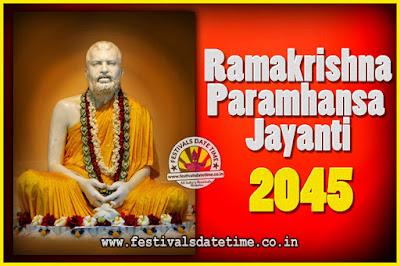 2045 Ramakrishna Paramhansa Jayanti Date & Time, 2045 Ramakrishna Paramhansa Jayanti Calendar