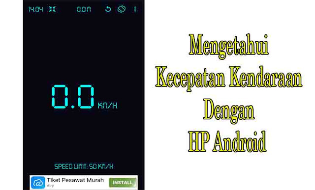 Cara Mengetahui Kecepatan Semua Jenis Kendaraan Menggunakan HP Android