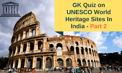 GK Quiz on UNESCO World Heritage Sites In India - Part 2