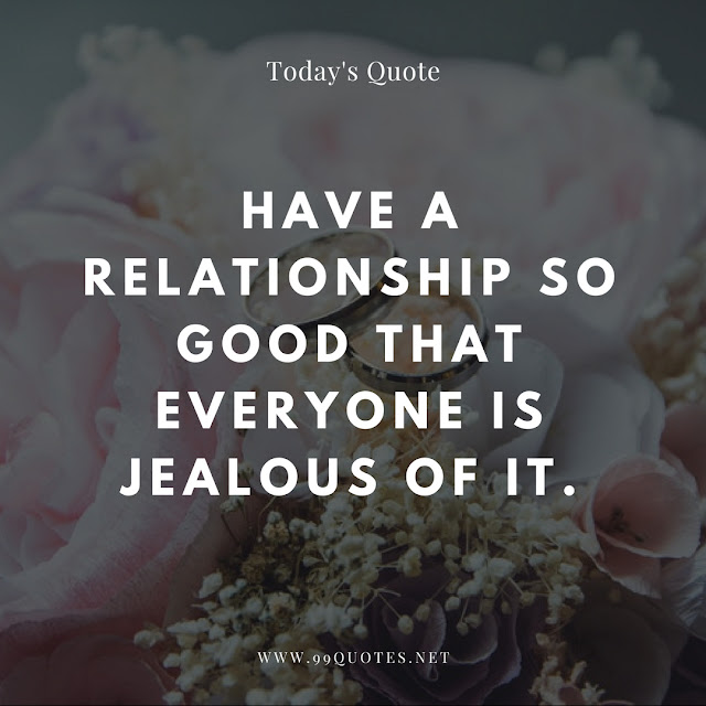 Have a relationship so good that everyone is jealous of it.