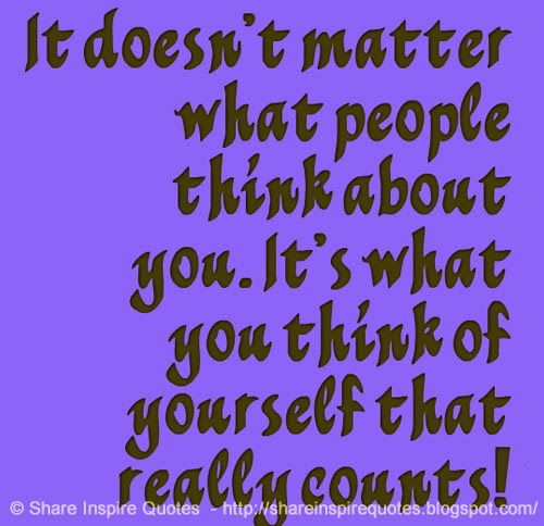 Humor Inspirational Quotes: It Doesn't Matter What People Think About You. It's What