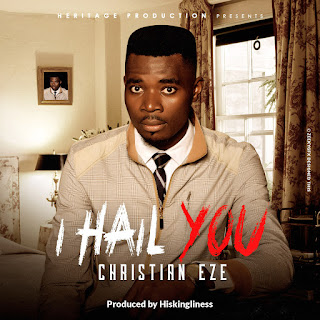 Music: Christian Eze - I Hail You (Prod. by Hiskingliness) | @itschristianeze