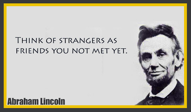 Think of strangers as friends you not met yet Abraham Lincoln quotes