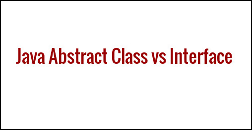 Java Abstract Class vs Interface
